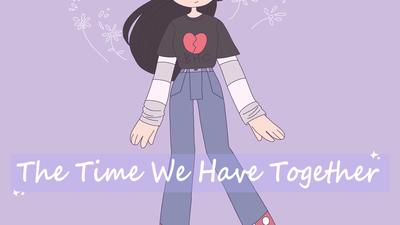 The Time We Have Together